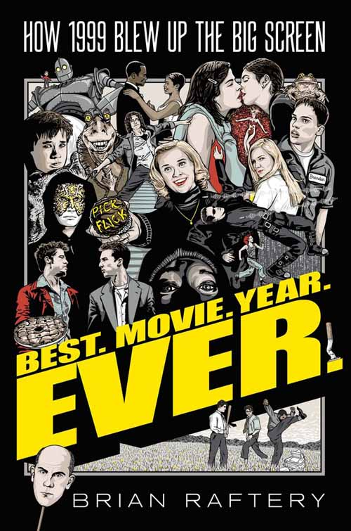 Best. Movie. Year. Ever. Brian Raftery